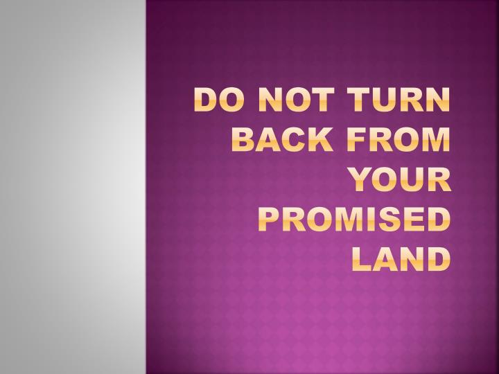 do not turn back from your promised land n.