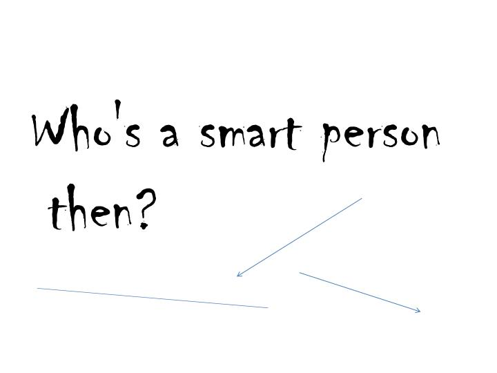 Who's a smart person then?