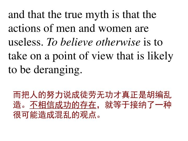 and that the true myth is that the actions of men and women are useless.