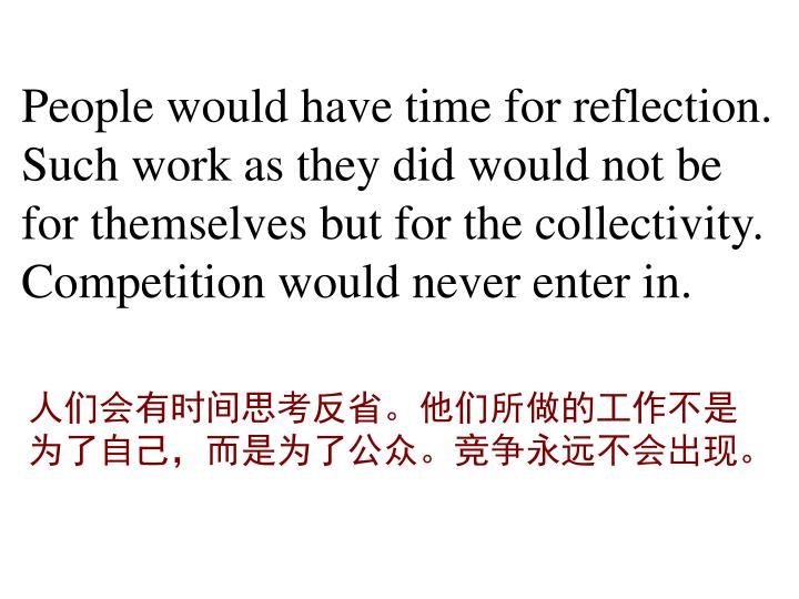 People would have time for reflection. Such work as they did would not be for themselves but for the...