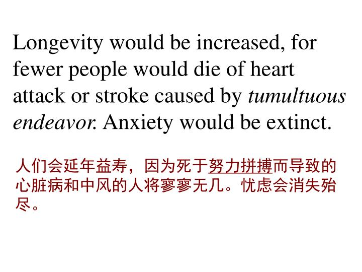 Longevity would be increased, for fewer people would die of heart attack or stroke caused by