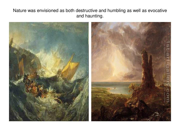 Nature was envisioned as both destructive and humbling as well as evocative and haunting.
