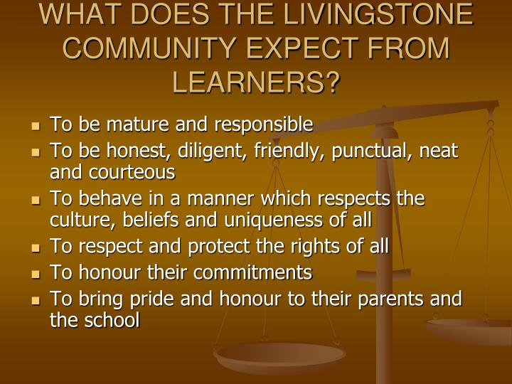 WHAT DOES THE LIVINGSTONE COMMUNITY EXPECT FROM LEARNERS?
