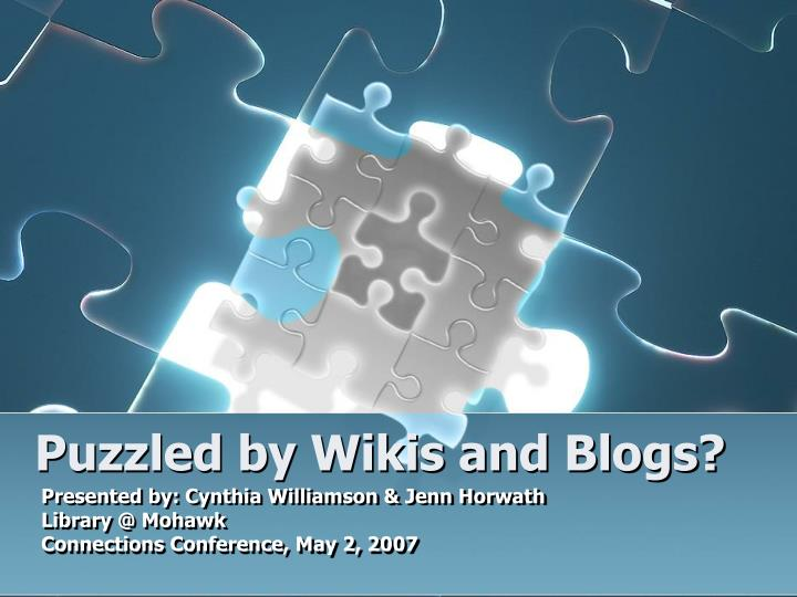puzzled by wikis and blogs n.