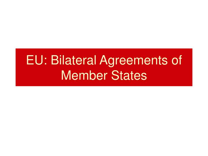 Ppt Eu Bilateral Agreements Of Member States Powerpoint