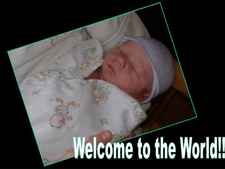 Welcome to the World!!