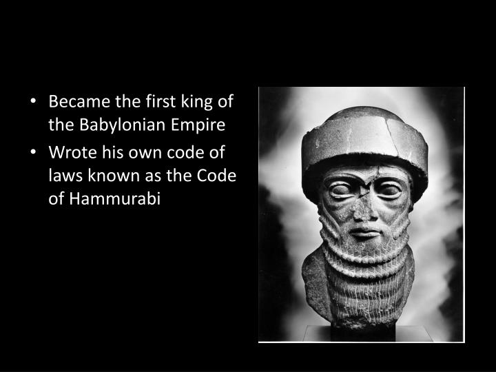 Became the first king of the Babylonian Empire