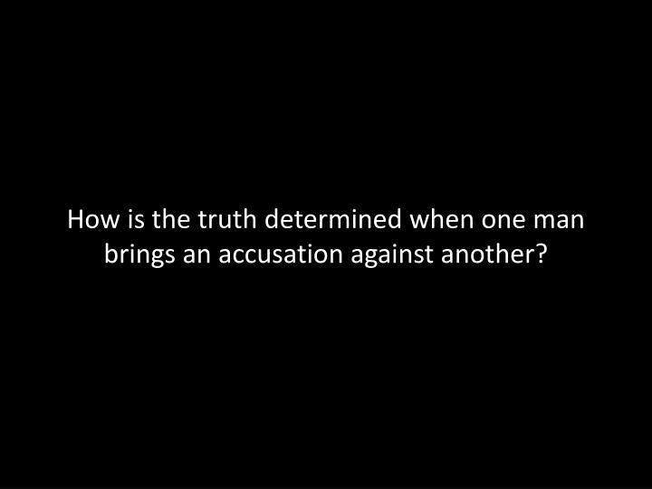 How is the truth determined when one man brings an accusation against another?