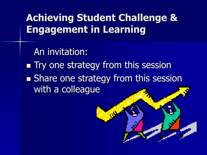 Achieving Student Challenge & Engagement in Learning