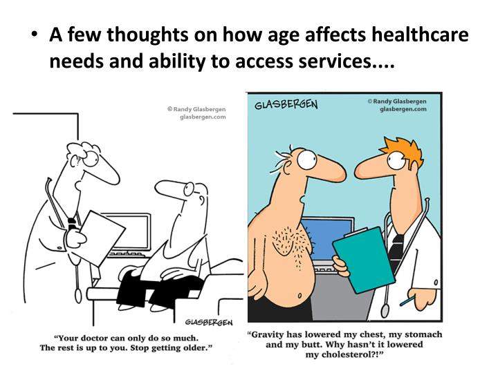 A few thoughts on how age affects healthcare needs and ability to access services....