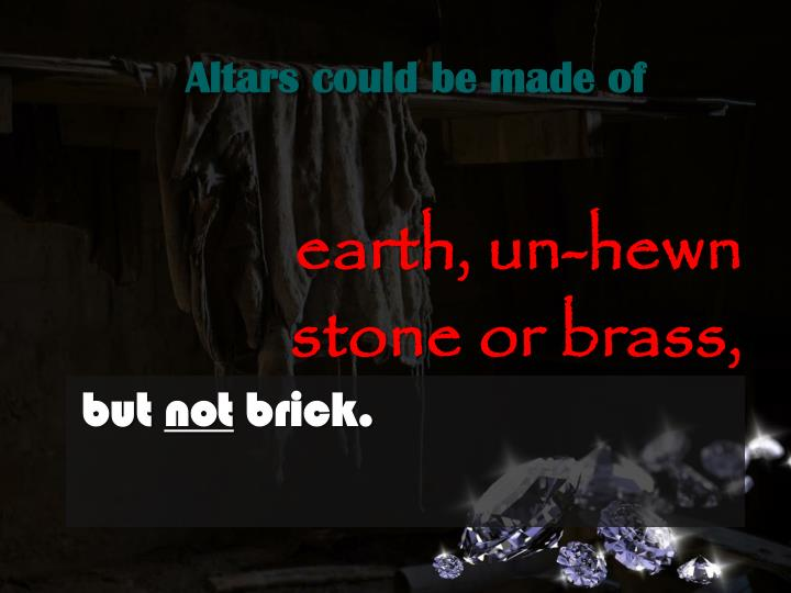 Altars could be made of