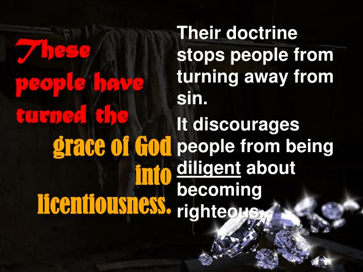 Their doctrine stops people from turning away from sin.