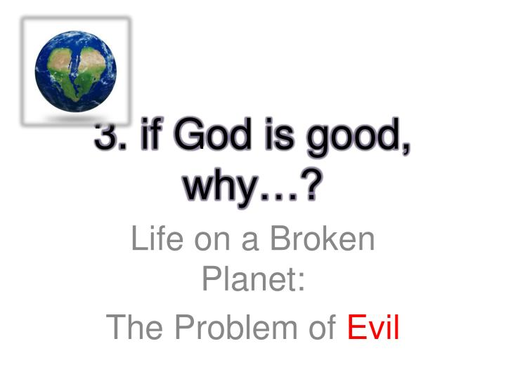 3 if god is good why