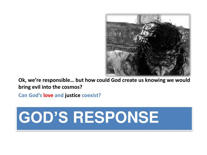 Ok, we're responsible… but how could God create us knowing we would bring evil into the cosmos?