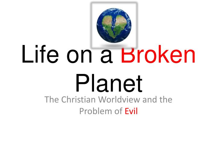 Life on a broken planet