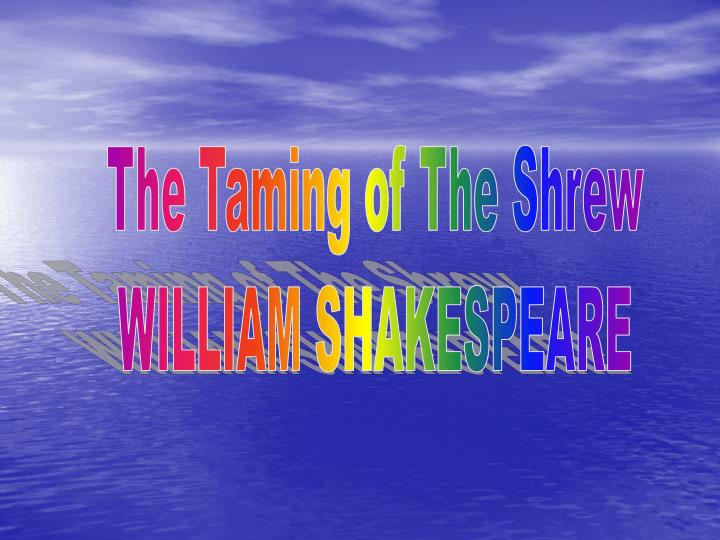 the prevailing culture in the taming of the shrew by william shakespeare and 10 things i hate about  Taming of the shrew & ten things i hate about you several hundred years separate 'the taming of the shrew' and 10 things i hate known as the shakespeare.