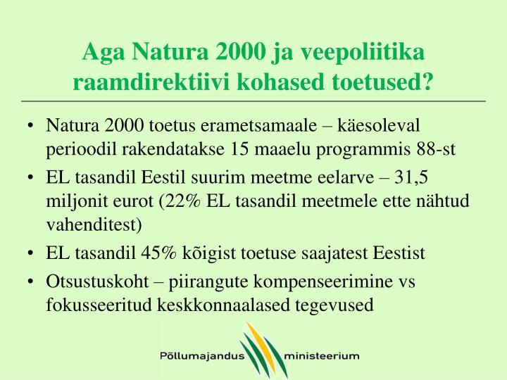 Aga Natura 2000 ja veepoliitika raamdirektiivi kohased toetused?