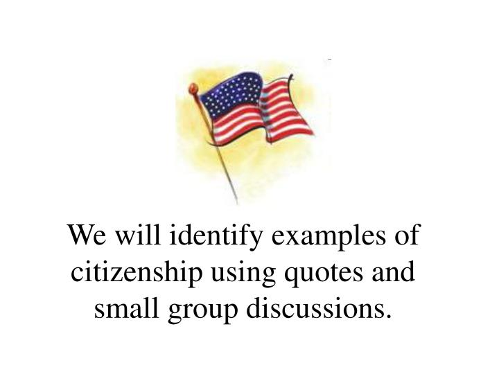 Ppt We Will Identify Examples Of Citizenship Using Quotes And