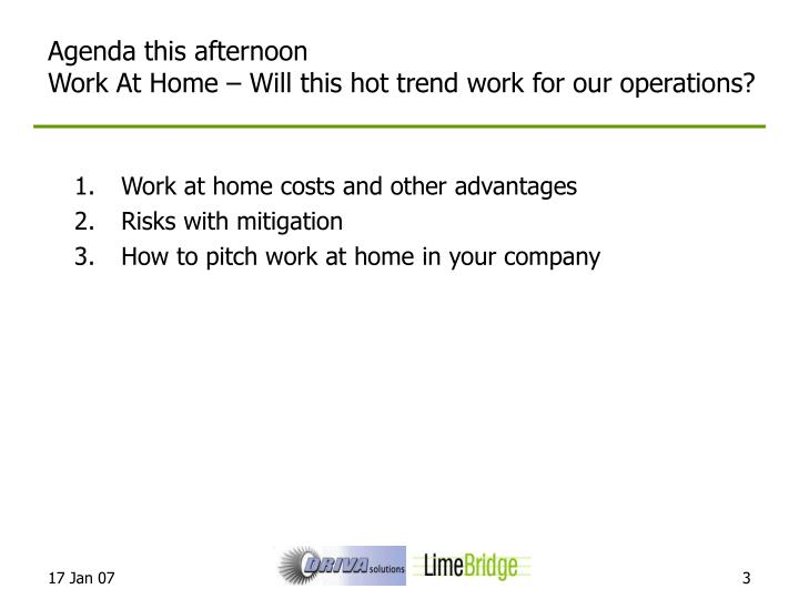 Agenda this afternoon work at home will this hot trend work for our operations