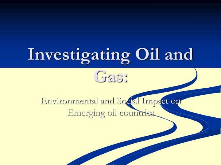investigating oil and gas