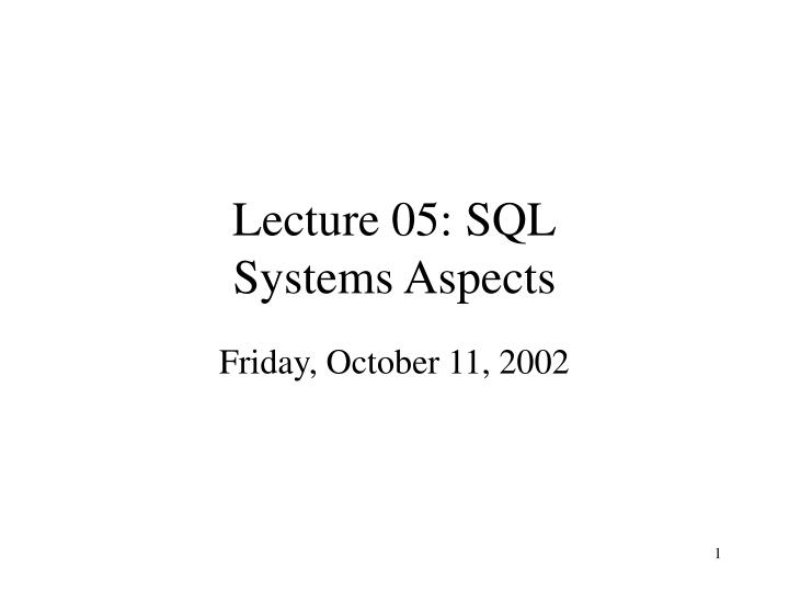 Lecture 05 sql systems aspects