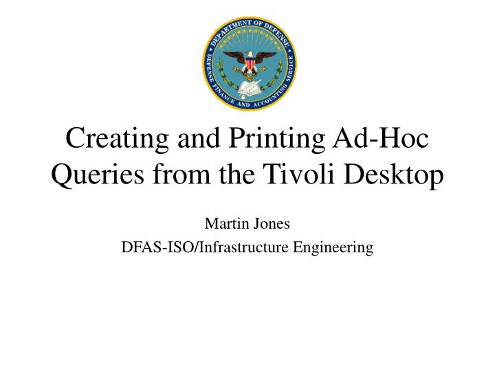Creating and printing ad hoc queries from the tivoli desktop