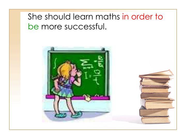 She should learn maths