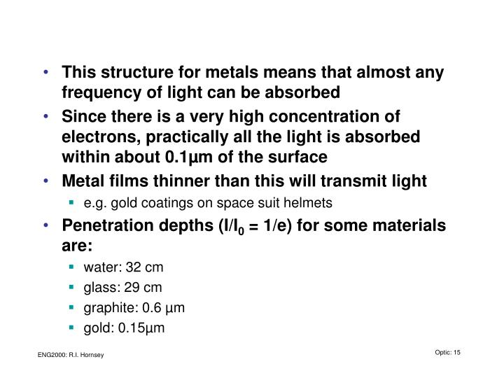 This structure for metals means that almost any frequency of light can be absorbed