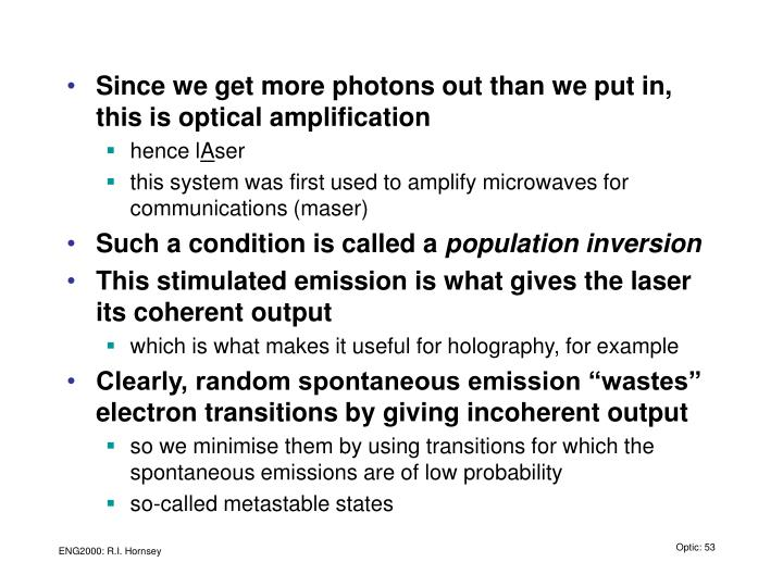 Since we get more photons out than we put in, this is optical amplification