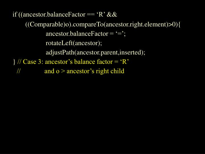 if ((ancestor.balanceFactor == 'R' &&