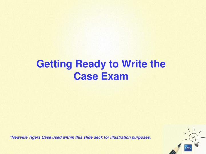 getting ready to write the case exam