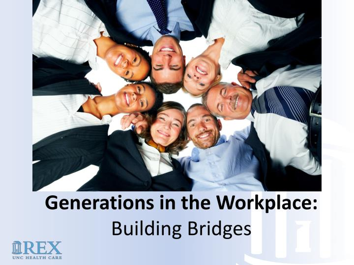 Generations in the workplace building bridges