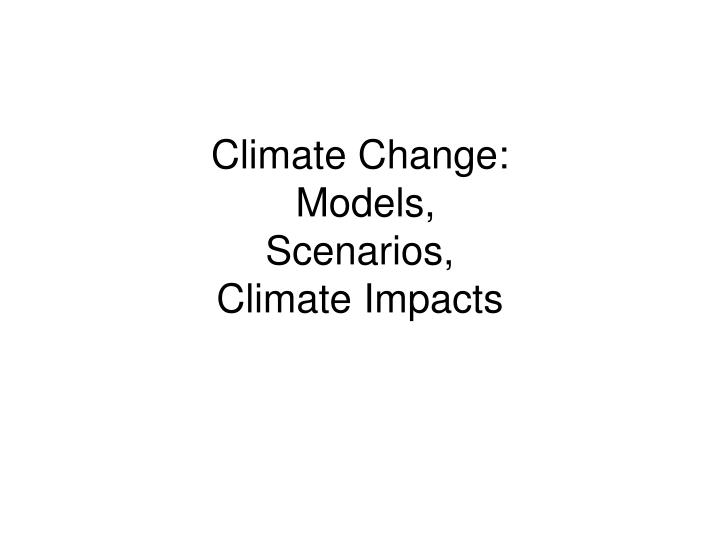 climate change models scenarios climate impacts