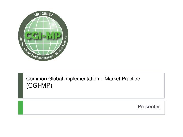 Common global implementation market practice cgi mp