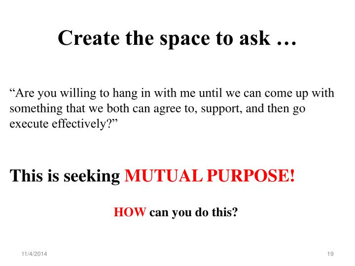 Create the space to ask …