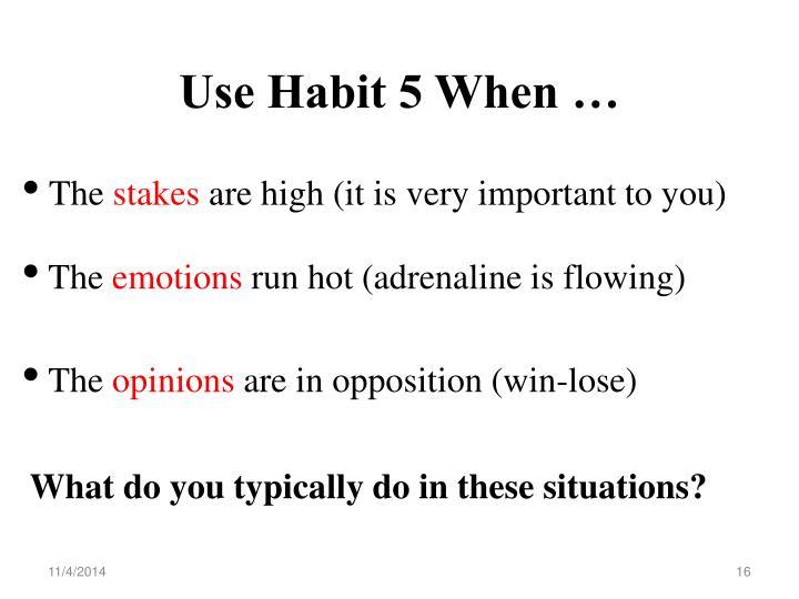 Use Habit 5 When …