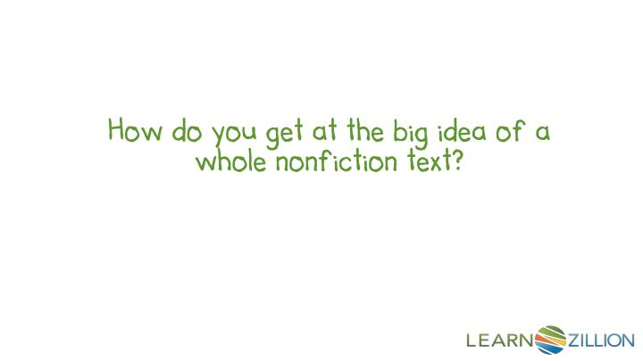 How do you get at the big idea of a whole nonfiction text?