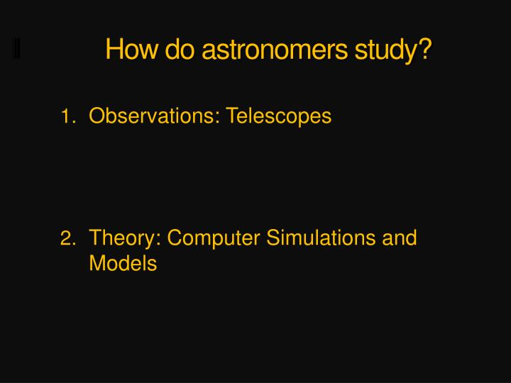 How do astronomers study?