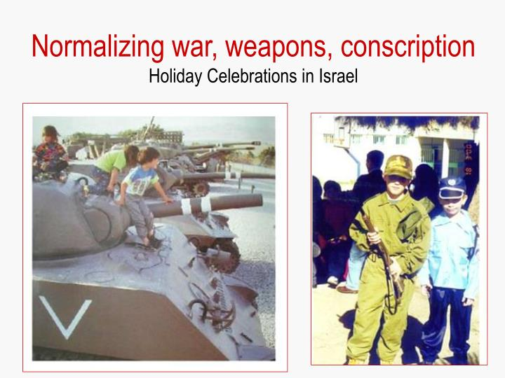 Normalizing war, weapons, conscription