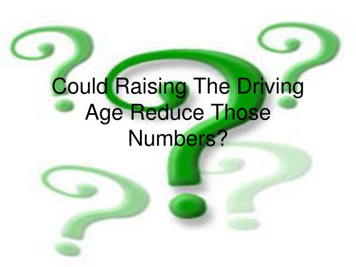 should age be reduced for driving Free driving age papers should the legal driving age be raising the minimum age for driving motorcycles to twenty-one - raising the minimum age.