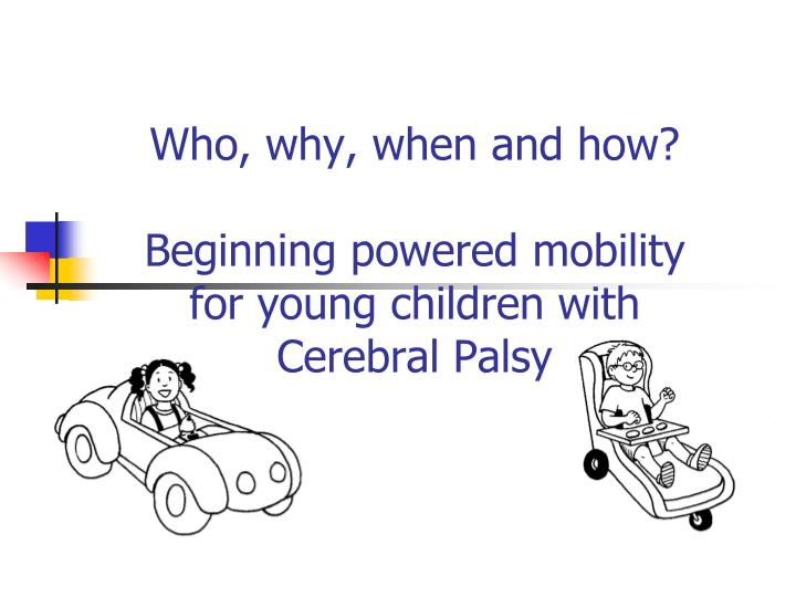 who why when and how beginning powered mobility for young children with cerebral palsy n.