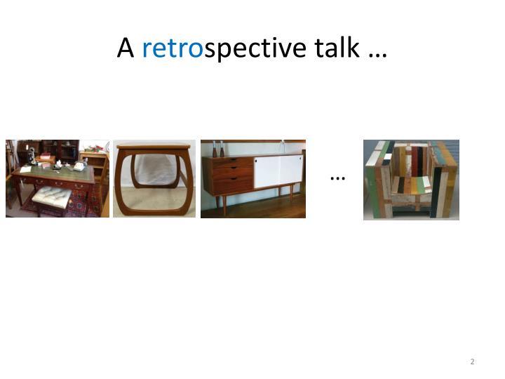 A retro spective talk