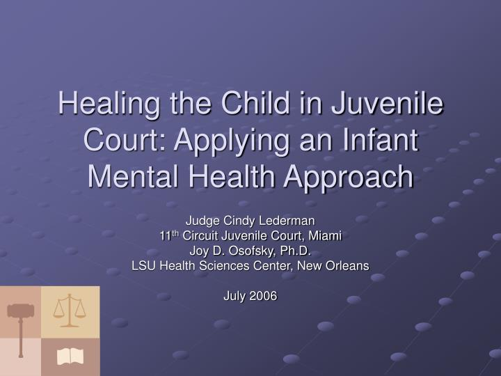 healing the child in juvenile court applying an infant mental health approach n.