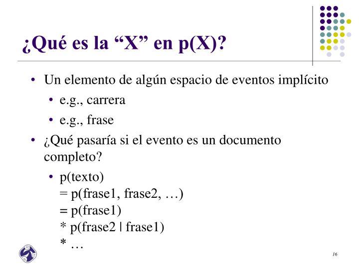 """¿Qué es la """"X"""" en p(X)?"""