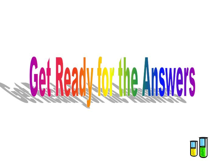 Get Ready for the Answers