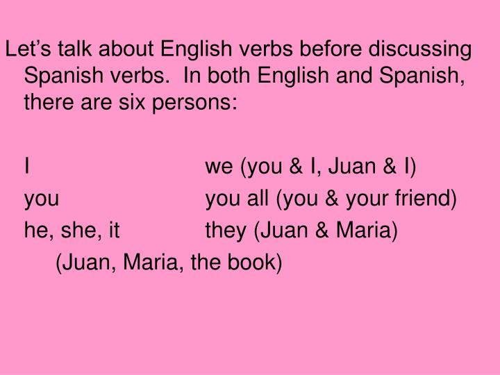 Let's talk about English verbs before discussing Spanish verbs.  In both English and Spanish, ther...