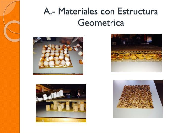 A.- Materiales con Estructura
