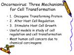 oncornavirus three mechanisms for cell transformation