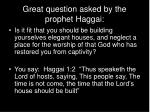 great question asked by the prophet haggai