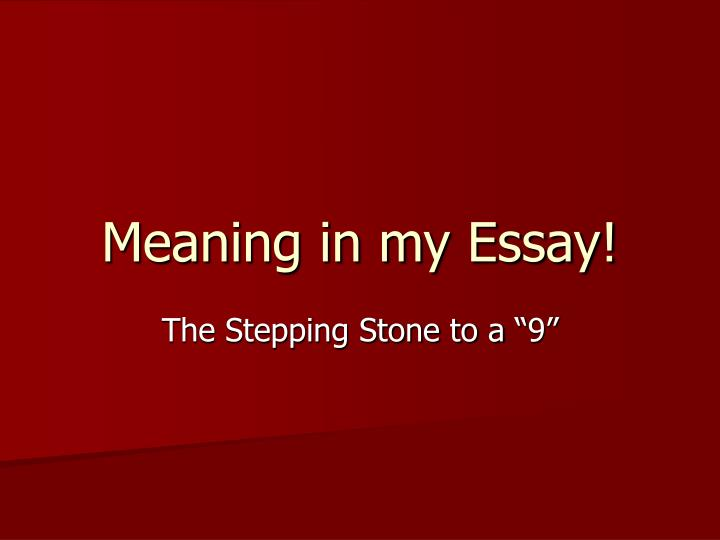 Meaning in my essay